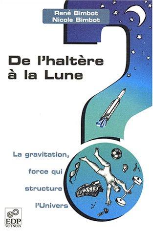 De l'haltère à la Lune : la gravitation, force qui structure l'univers / René Bimbot, Nicole Bimbot ; ill. de Nicole Bimbot.- Les Ulis (Essonne) : EDP Sciences , cop. 2003