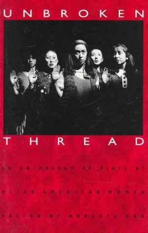 Unbroken Thread: An Anthology of Plays by Asian American Women -