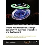 iPhone with Microsoft Exchange Server 2010 - Business Integration and Deployment by Goodman, Steve ( AUTHOR ) Mar-27-2012 Paperback