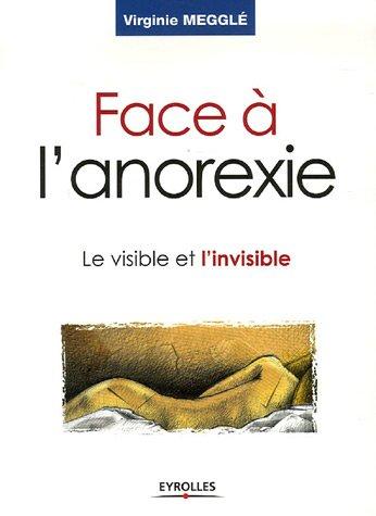 Face à l'anorexie: Le visible et l'invisible