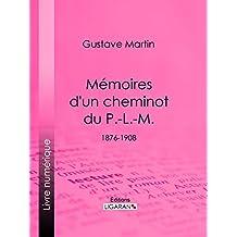 Mémoires d'un cheminot du P.-L.-M.: 1876-1908