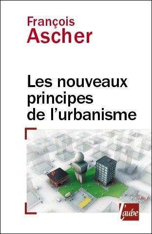 Les nouveaux principes de l'urbanisme par François Ascher