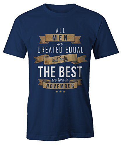 All Men Are Created Equal Only The Best Are Born In November Geburtstag Geschenk T-Shirt Herren Marineblau Large (T-shirt Adult Mom)