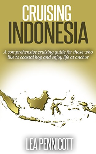 Cruising Indonesia: A comprehensive cruising guide for those who like to coastal hop and enjoy life at anchor (English Edition) por Lea Pennicott