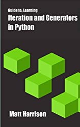 Guide To: Learning Iteration and Generators in Python by Matt Harrison (2013-09-03)