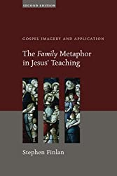 The Family Metaphor in Jesus' Teaching, Second Edition: Gospel Imagery and Application
