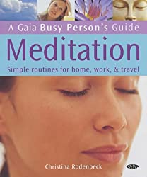 Meditation: Simple Routines for Home, Work and Travel (Busy Person's Guide)