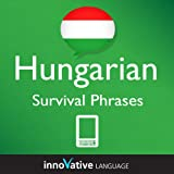 Learn Hungarian - Survival Phrases Hungarian (Enhanced Version): Lessons 1-60 with Audio (English Edition)