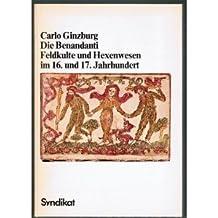 Die Benandanti. Feldkulte und Hexenwesen im 16. und 17. Jahrhundert