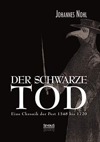 Der schwarze Tod: Eine Chronik der Pest 1348 bis 1720