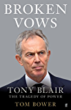 Broken Vows: Tony Blair The Tragedy of Power (English Edition)