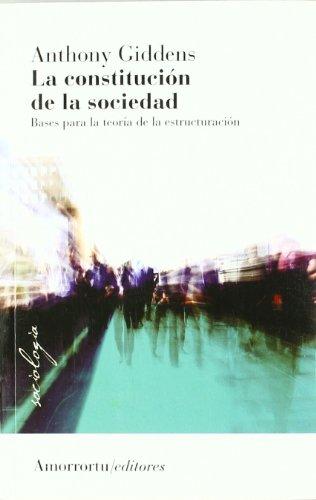 La constitución de la sociedad: Bases para la teoría de la estructuración (Sociología)