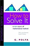How to Solve It: A New Aspect of Mathematical Method (Princeton Science Library) by G. Polya (1945-05-21)