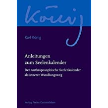 Anleitungen zum Seelenkalender: Der Anthroposophische Seelenkalender als innerer Wandlungsweg. (Karl König Werkausgabe)