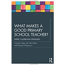 What Makes a Good Primary School Teacher? (Routledge Education Classic Edition)