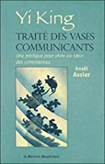 Yi King - Traité des vases communicants de Anaël Assier