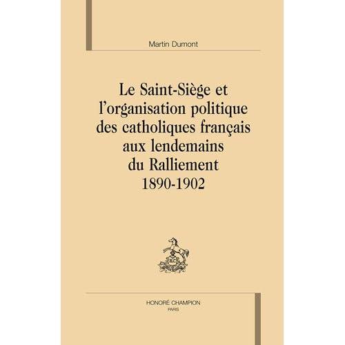 Le saint-siège et l'organisation politique des catholiques français aux lendemains du ralliement