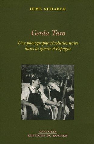 Gerda Taro : Une photographe révolutionnaire dans la guerre d'Espagne par Irme Schaber