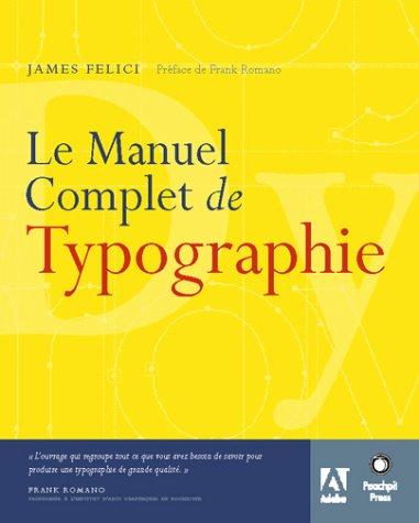 Le Manuel complet de typographie: Préface de Frank Romano par James Felici