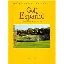 Golf Around the World. Spanische Ausgabe / Golf Español: El Libro de Golf, Hoteles y Clubs