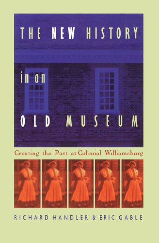 The New History in an Old Museum: Creating the Past at Colonial Williamsburg (English Edition)