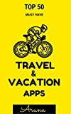 Travel & Vacation Apps: Top 50 Must Have