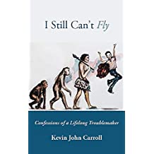 I Still Can't Fly: Confessions of a Lifelong Troublemaker (English Edition)