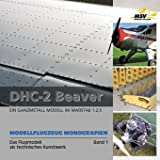 Modellflugzeug Monografien: Das Flugmodell als technisches Kunstwerk. Band 1 : DHL-2 Beaver - Andreas Kanonenberg