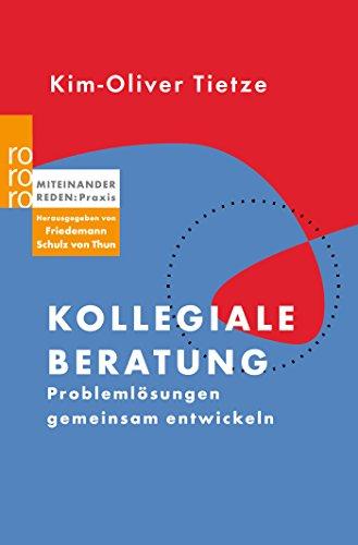 Kollegiale Beratung: Problemlösungen gemeinsam entwickeln (Miteinander reden Praxis)