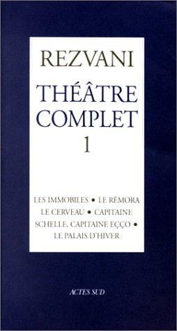 Théâtre complet : Tome 1, Les immobiles ; Le Rémora ; Le cerveau ; Capitaine ; Schelle, capitaine Eçço ; Le palais d'hiver