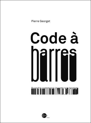Code a Barres, Quand le Commerce Invente Son Langage
