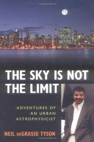 The Sky Is Not the Limit: Adventures of an Urban Astrophysicist 1st Edition by Neil deGrasse Tyson (2004) Paperback