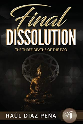 Final Dissolution: The Three Deaths of the Ego (An Objective Approach for Dissolving the Ego According to Gurdjieff's Fourth Way, Buddhism and Esoteric Christianity)
