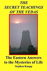 The Secret Teachings of the Vedas: The Eastern Answers to the Mysteries of Life by Stephen Knapp (1986-03-14)
