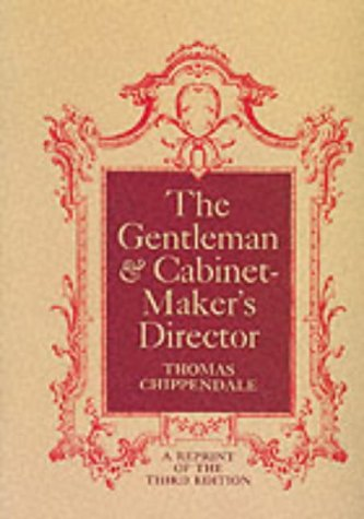 The Gentleman and Cabinet Maker's Director por Thomas Chippendale