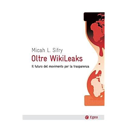 Oltre Wikileaks: Il Futuro Del Movimento Per La Trasparenza (Cultura E Società)