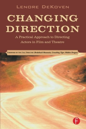 Changing Direction: A Practical Approach to Directing Actors in Film and Theatre: Foreword by Ang Lee por Lenore DeKoven