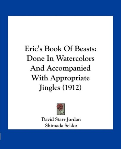Eric\'s Book of Beasts: Done in Watercolors and Accompanied with Appropriate Jingles (1912)