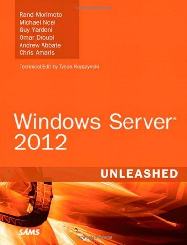 Windows Server 2012 Unleashed by Morimoto, Rand, Noel, Michael, Yardeni, Guy, Droubi, Omar, A (2012) Hardcover