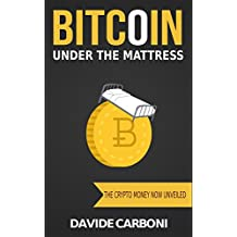 Bitcoin under the mattress: The crypto money now unveiled (English Edition)