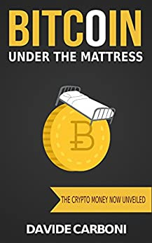 Bitcoin under the mattress: The crypto money now unveiled by [Carboni, Davide]