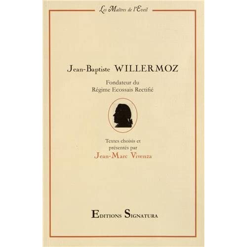 Jean-Baptiste Willermoz : Fondateur du Régime Ecossais Rectifié
