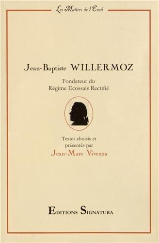 Jean-Baptiste Willermoz : Fondateur du Rgime Ecossais Rectifi