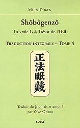 Shôbôgenzô, la vraie Loi, Trésor de l'Oeil : Traduction intégrale Tome 4
