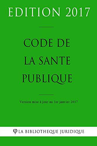 Code de la santé publique - Edition 2017: Version mise à jour au 1er janvier 2017