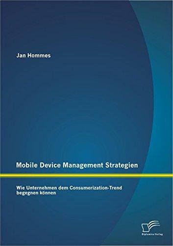 Mobile Device Management Strategien: Wie Unternehmen dem Consumerization-Trend begegnen können