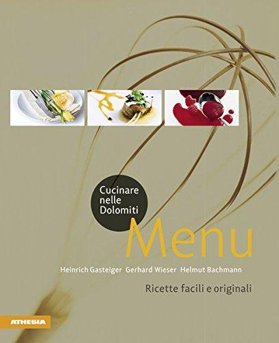 Cucinare nelle Dolomiti. Menù. Ricette facili e originali per stupire gli amici
