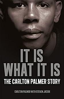 It is What it is: The Carlton Palmer Story by [Palmer, Carlton, Jacobi, Steven]