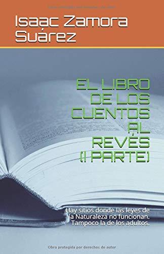 EL LIBRO DE LOS CUENTOS AL REVÉS (PRIMERA PARTE): Hay sitios quie no son lo que parecen. por Isaac Zamora  Suárez