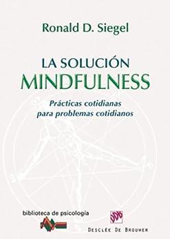 La solución Mindfulness: 168 (Biblioteca de Psicología) de [Siegel, Ronald D.]